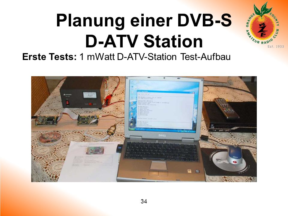 34 Planung einer DVB-S D-ATV Station Erste Tests: 1 mWatt D-ATV-Station Test-Aufbau