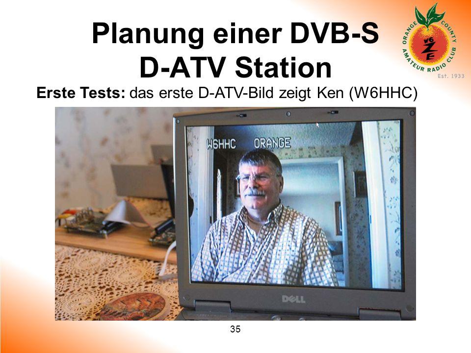 35 Planung einer DVB-S D-ATV Station Erste Tests: das erste D-ATV-Bild zeigt Ken (W6HHC)