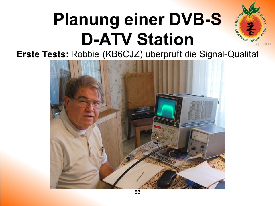 36 Planung einer DVB-S D-ATV Station Erste Tests: Robbie (KB6CJZ) überprüft die Signal-Qualität