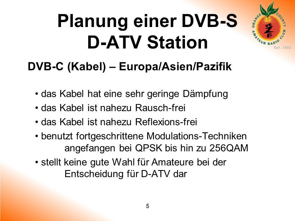 5 Planung einer DVB-S D-ATV Station DVB-C (Kabel) – Europa/Asien/Pazifik das Kabel hat eine sehr geringe Dämpfung das Kabel ist nahezu Rausch-frei das