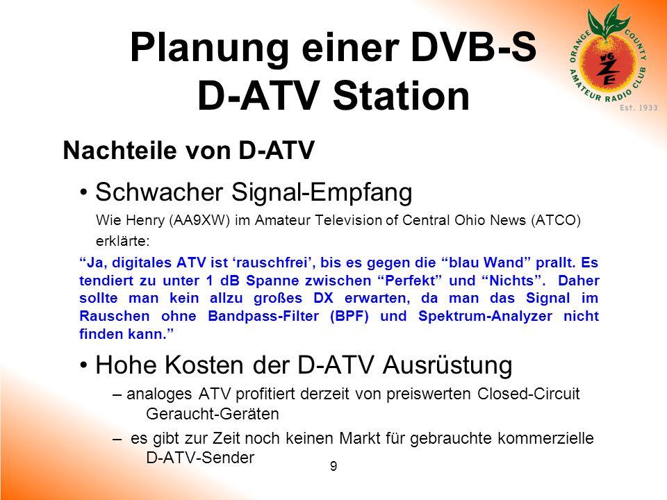 9 Planung einer DVB-S D-ATV Station Nachteile von D-ATV Schwacher Signal-Empfang Wie Henry (AA9XW) im Amateur Television of Central Ohio News (ATCO) e