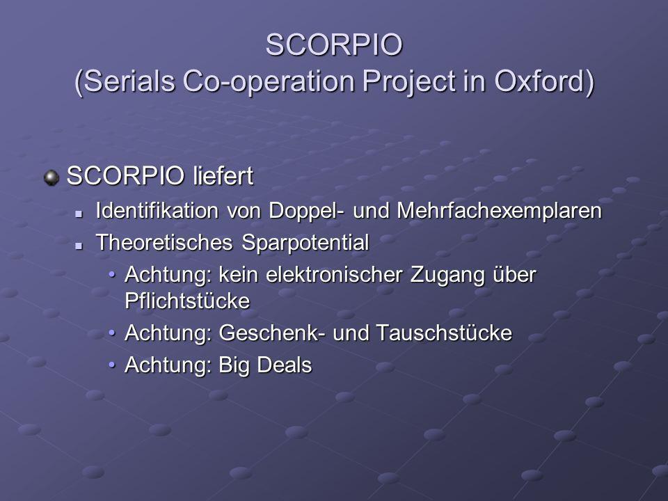 SCORPIO (Serials Co-operation Project in Oxford) SCORPIO liefert Identifikation von Doppel- und Mehrfachexemplaren Identifikation von Doppel- und Mehr
