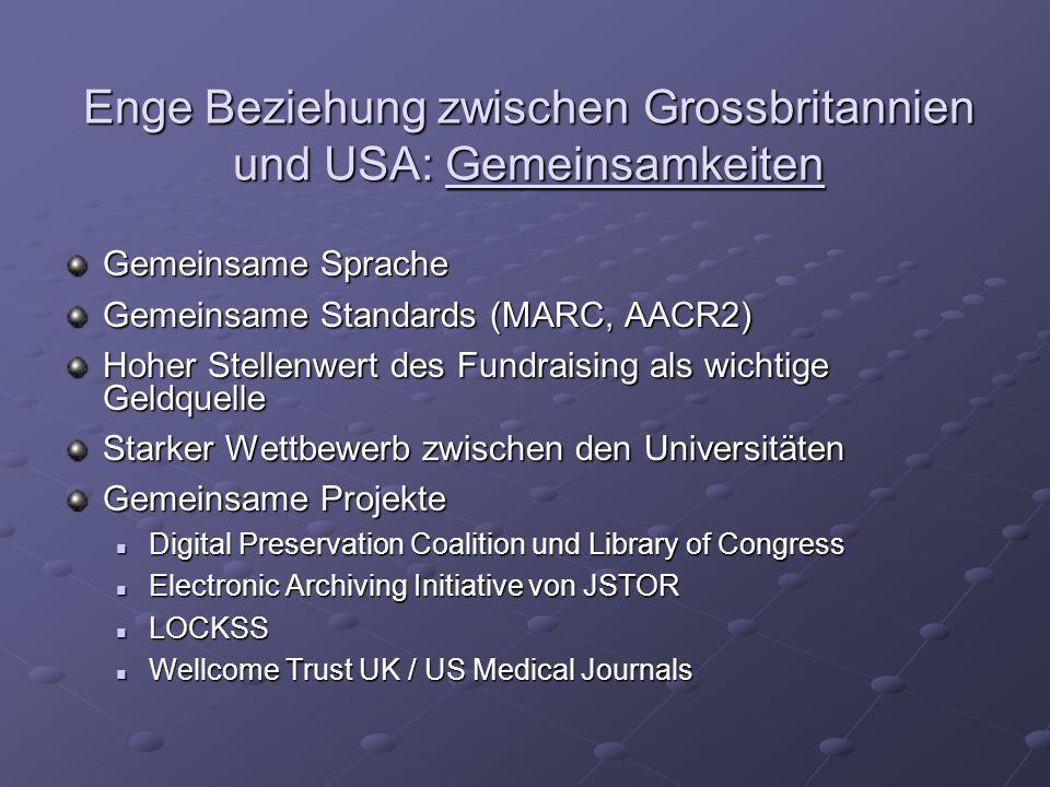 Enge Beziehung zwischen Grossbritannien und USA: Gemeinsamkeiten Gemeinsame Sprache Gemeinsame Standards (MARC, AACR2) Hoher Stellenwert des Fundraisi