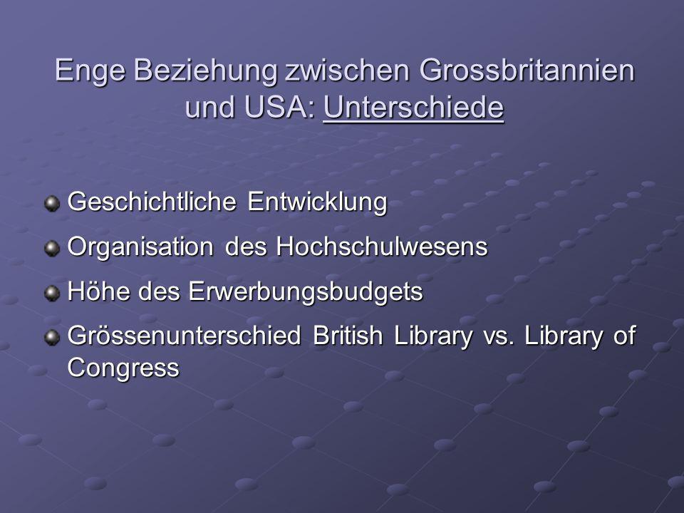 Enge Beziehung zwischen Grossbritannien und USA: Unterschiede Geschichtliche Entwicklung Organisation des Hochschulwesens Höhe des Erwerbungsbudgets G