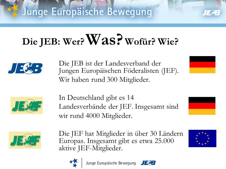 Die JEB: Wer? Was? Wofür? Wie? Die JEB ist der Landesverband der Jungen Europäischen Föderalisten (JEF). Wir haben rund 300 Mitglieder. In Deutschland