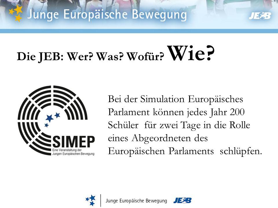 Die JEB: Wer? Was? Wofür? Wie? Bei der Simulation Europäisches Parlament können jedes Jahr 200 Schüler für zwei Tage in die Rolle eines Abgeordneten d