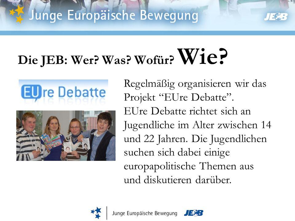 Die JEB: Wer? Was? Wofür? Wie? Regelmäßig organisieren wir das Projekt EUre Debatte. EUre Debatte richtet sich an Jugendliche im Alter zwischen 14 und