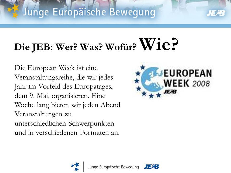 Die JEB: Wer? Was? Wofür? Wie? Die European Week ist eine Veranstaltungsreihe, die wir jedes Jahr im Vorfeld des Europatages, dem 9. Mai, organisieren