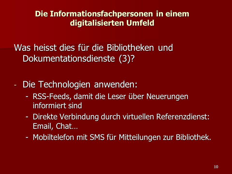 10 Die Informationsfachpersonen in einem digitalisierten Umfeld Was heisst dies für die Bibliotheken und Dokumentationsdienste (3)? - Die Technologien