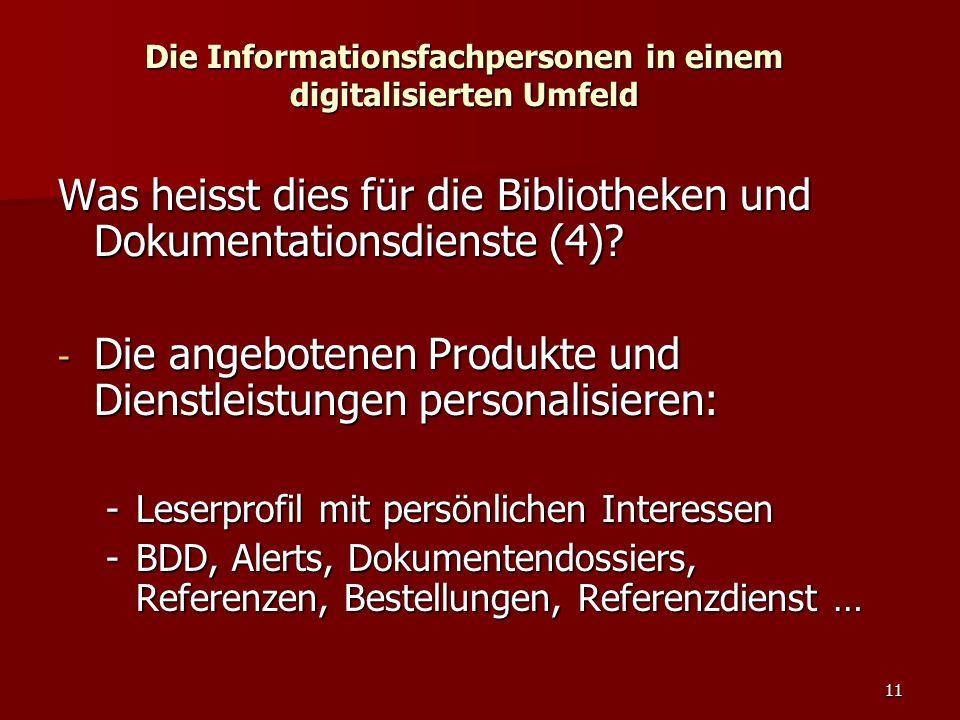 11 Die Informationsfachpersonen in einem digitalisierten Umfeld Was heisst dies für die Bibliotheken und Dokumentationsdienste (4)? - Die angebotenen