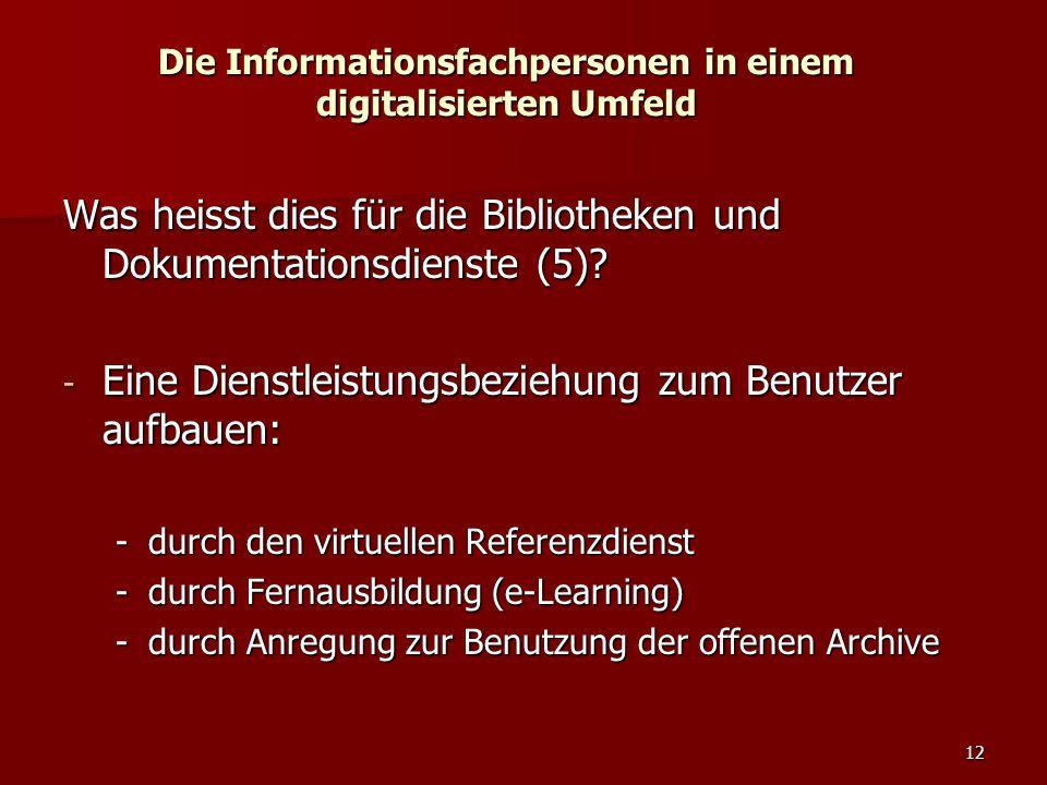 12 Die Informationsfachpersonen in einem digitalisierten Umfeld Was heisst dies für die Bibliotheken und Dokumentationsdienste (5)? - Eine Dienstleist