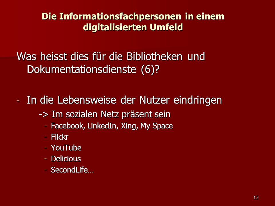 13 Die Informationsfachpersonen in einem digitalisierten Umfeld Was heisst dies für die Bibliotheken und Dokumentationsdienste (6)? - In die Lebenswei