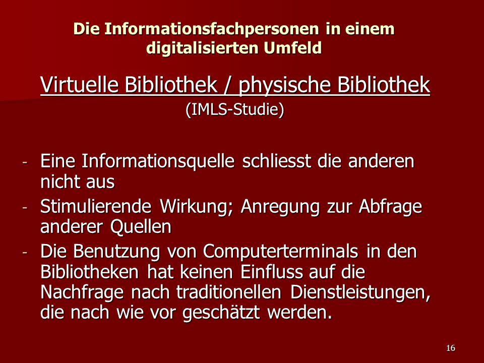 16 Die Informationsfachpersonen in einem digitalisierten Umfeld Virtuelle Bibliothek / physische Bibliothek (IMLS-Studie) - Eine Informationsquelle sc