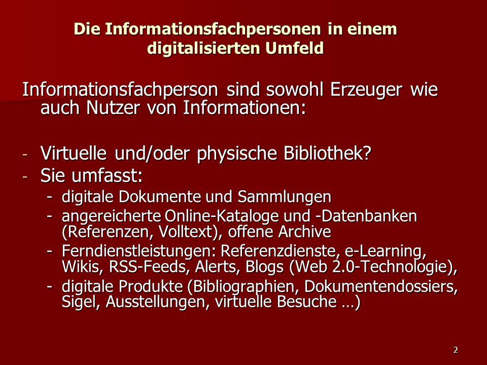 2 Die Informationsfachpersonen in einem digitalisierten Umfeld Informationsfachperson sind sowohl Erzeuger wie auch Nutzer von Informationen: - Virtue