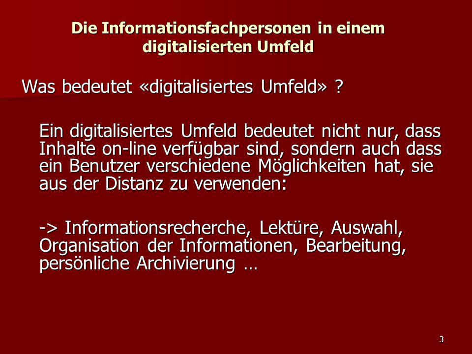 3 Die Informationsfachpersonen in einem digitalisierten Umfeld Was bedeutet «digitalisiertes Umfeld» ? Ein digitalisiertes Umfeld bedeutet nicht nur,