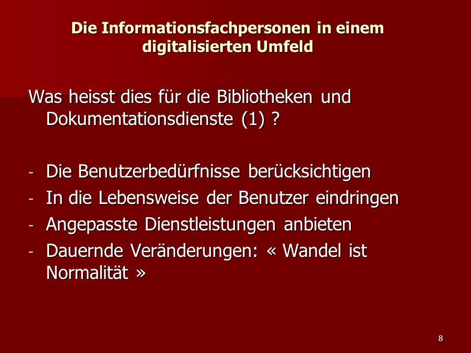 8 Die Informationsfachpersonen in einem digitalisierten Umfeld Was heisst dies für die Bibliotheken und Dokumentationsdienste (1) ? - Die Benutzerbedü