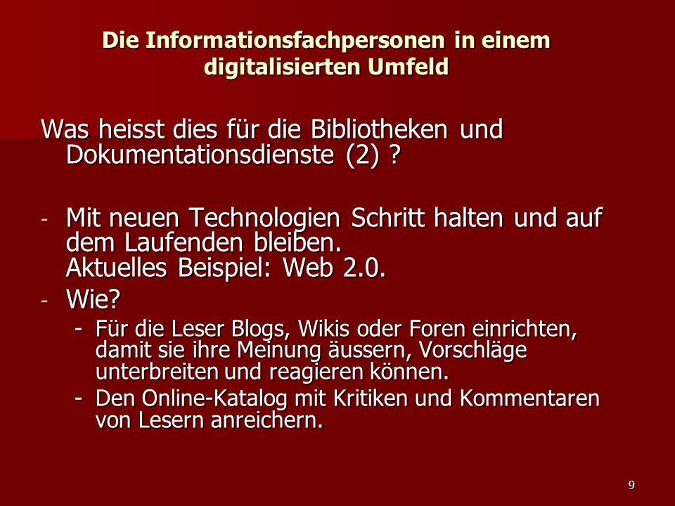 9 Die Informationsfachpersonen in einem digitalisierten Umfeld Was heisst dies für die Bibliotheken und Dokumentationsdienste (2) ? - Mit neuen Techno