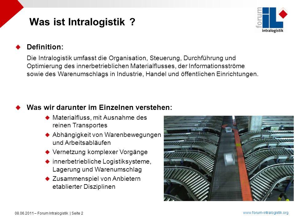 08.06.2011 – Forum Intralogistik | Seite 2 Was ist Intralogistik ? Definition: Die Intralogistik umfasst die Organisation, Steuerung, Durchführung und