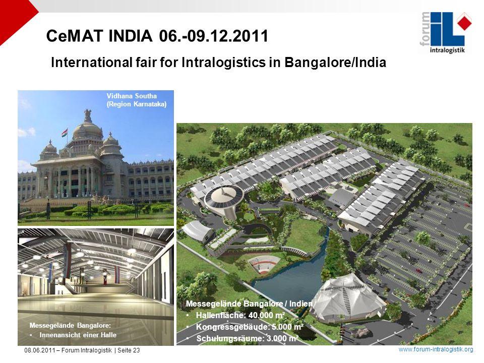 www.forum-intralogistik.org 08.06.2011 – Forum Intralogistik | Seite 23 Messegelände Bangalore / Indien Hallenfläche: 40.000 m² Kongressgebäude: 5.000