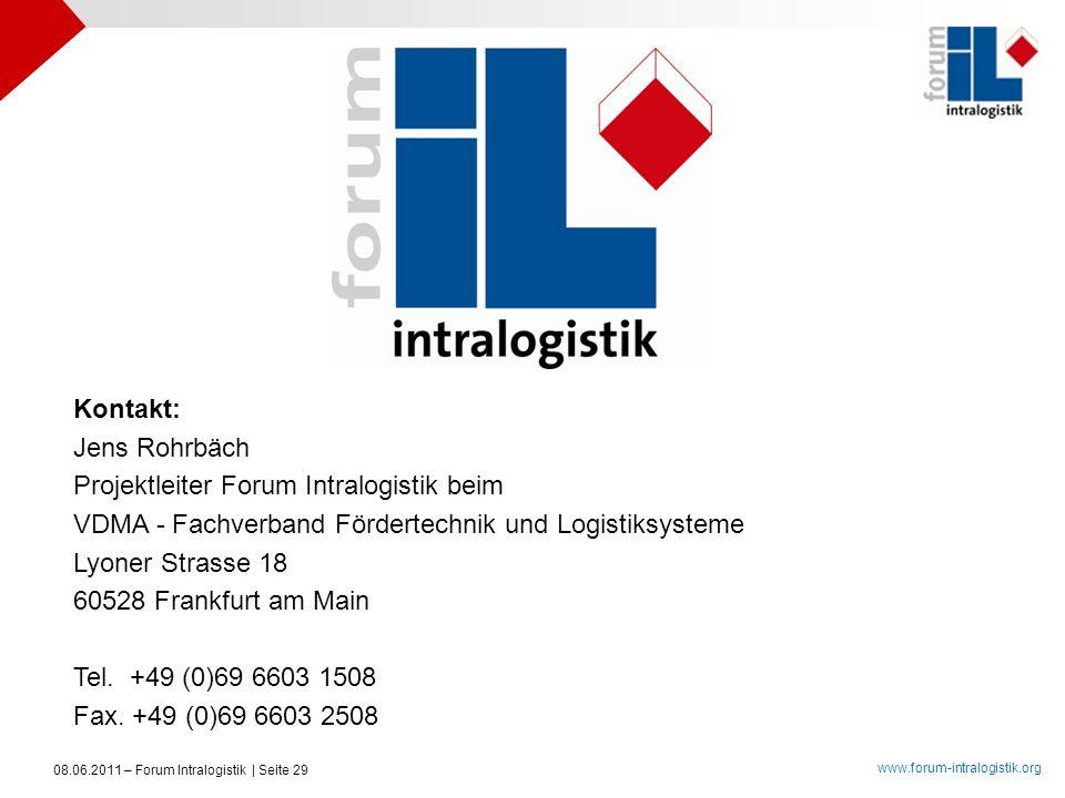www.forum-intralogistik.org 08.06.2011 – Forum Intralogistik | Seite 29 Kontakt: Jens Rohrbäch Projektleiter Forum Intralogistik beim VDMA - Fachverba