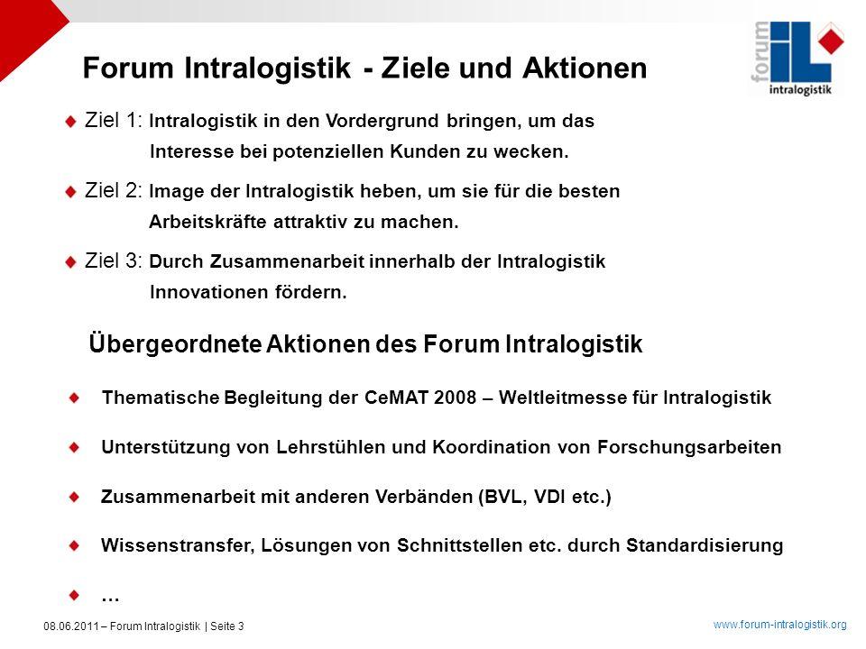 www.forum-intralogistik.org 08.06.2011 – Forum Intralogistik | Seite 3 Ziel 1: Intralogistik in den Vordergrund bringen, um das Interesse bei potenzie