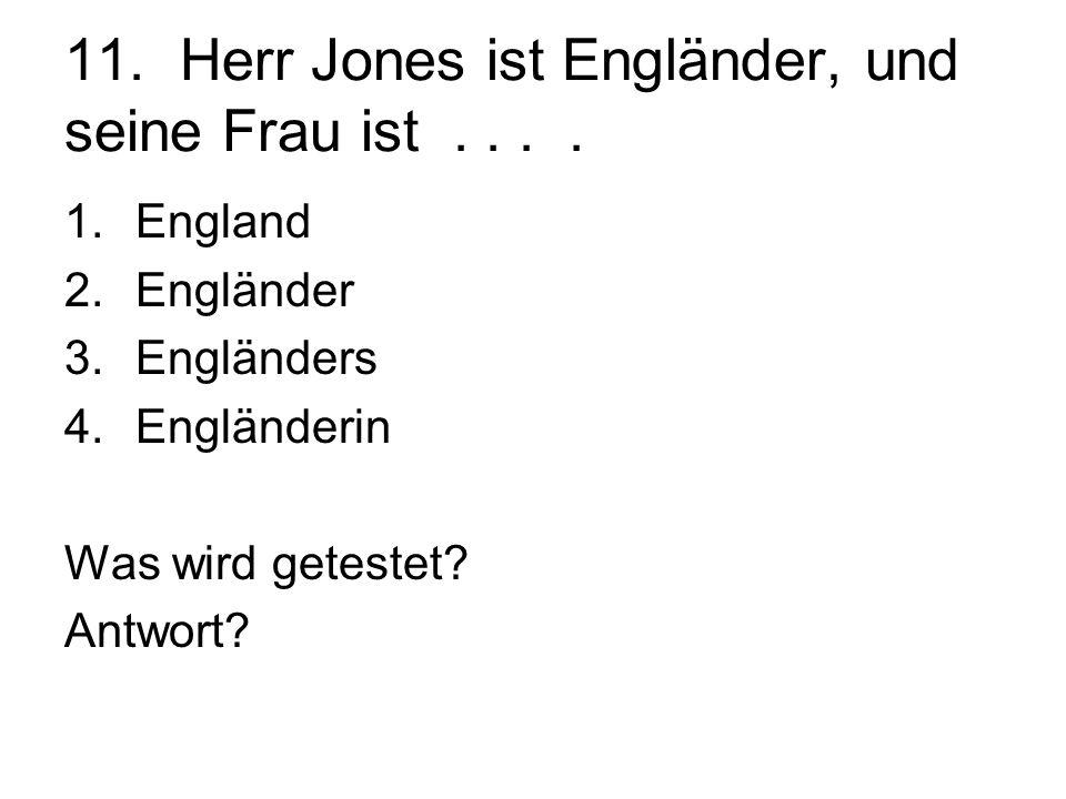 11. Herr Jones ist Engländer, und seine Frau ist.... 1.England 2.Engländer 3.Engländers 4.Engländerin Was wird getestet? Antwort?