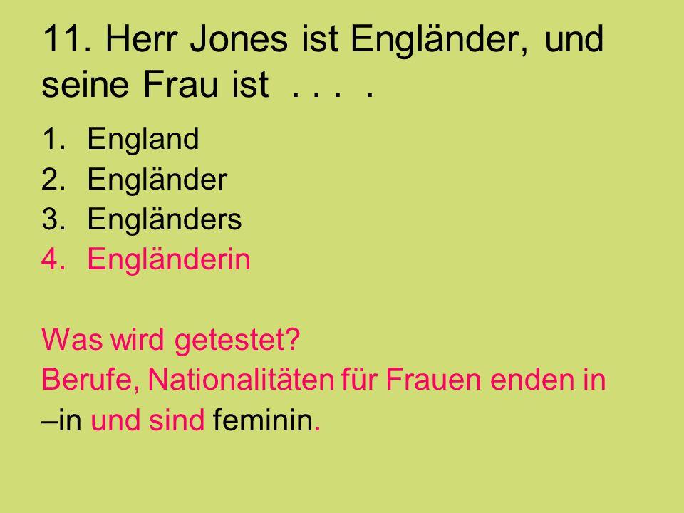 11. Herr Jones ist Engländer, und seine Frau ist.... 1.England 2.Engländer 3.Engländers 4.Engländerin Was wird getestet? Berufe, Nationalitäten für Fr