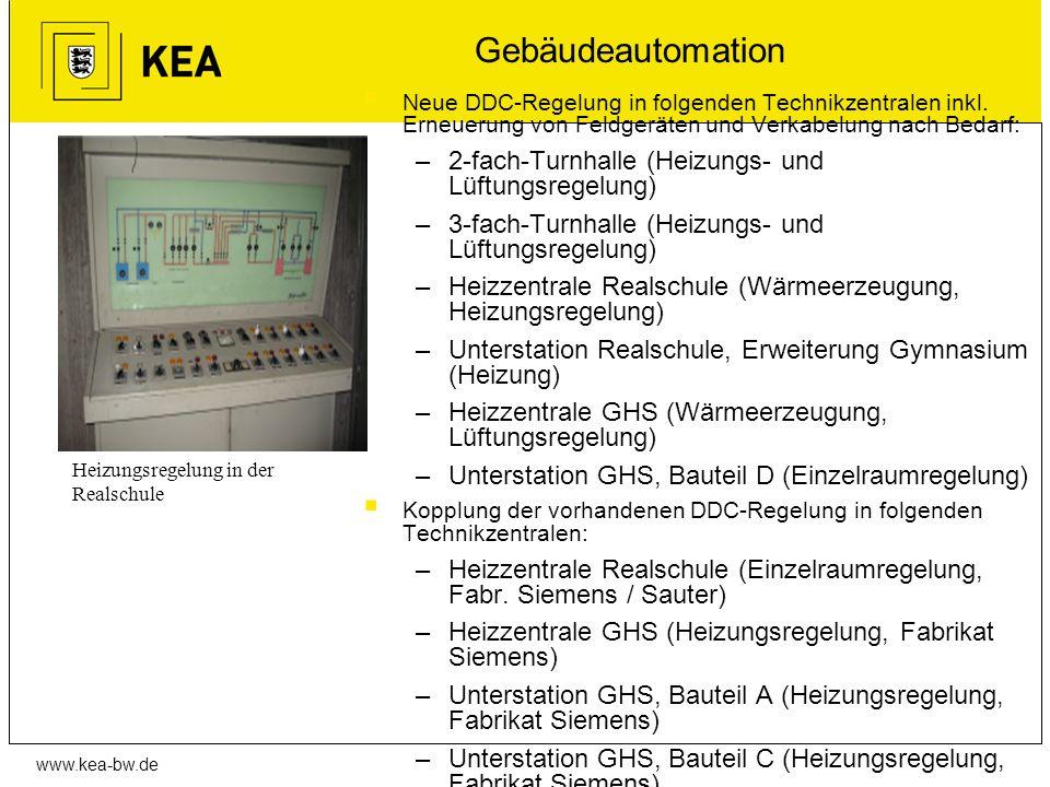 www.kea-bw.de Gebäudeautomation Neue DDC-Regelung in folgenden Technikzentralen inkl. Erneuerung von Feldgeräten und Verkabelung nach Bedarf: –2-fach-
