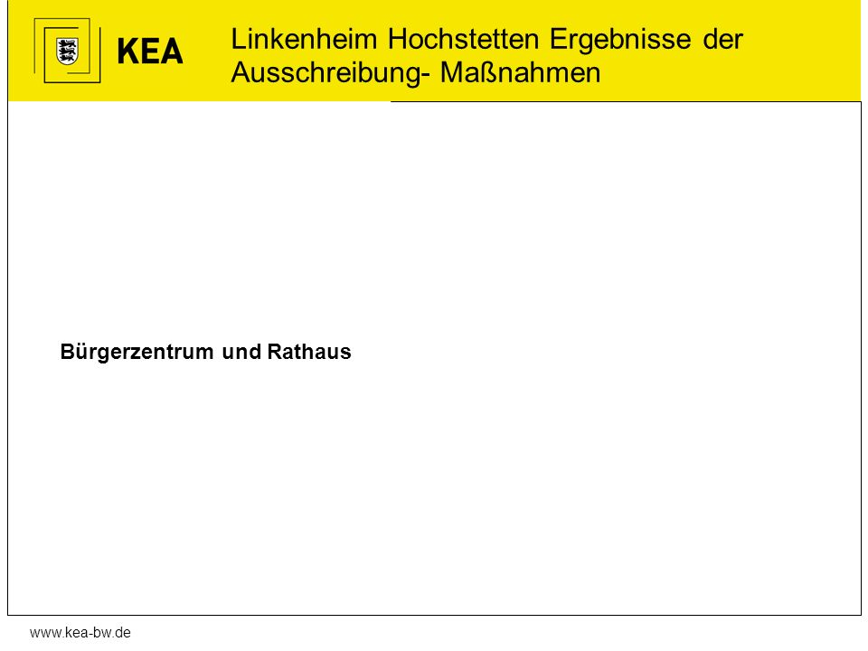 www.kea-bw.de Bürgerzentrum und Rathaus Linkenheim Hochstetten Ergebnisse der Ausschreibung- Maßnahmen