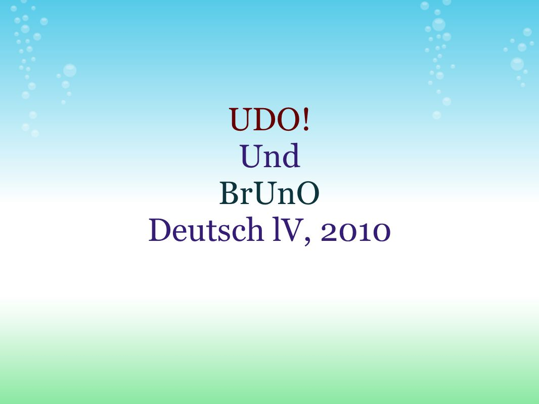 UDO! Und BrUnO Deutsch lV, 2010