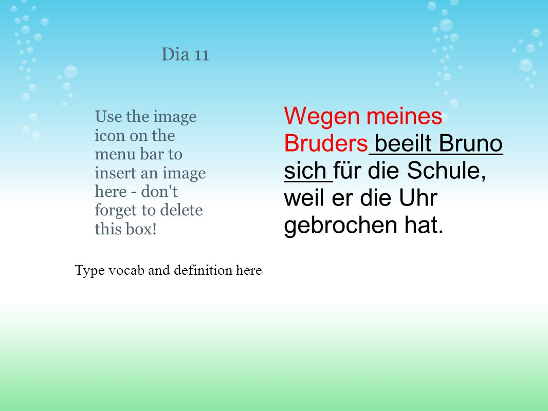 Type vocab and definition here Use the image icon on the menu bar to insert an image here - don't forget to delete this box! Dia 11 Wegen meines Brude