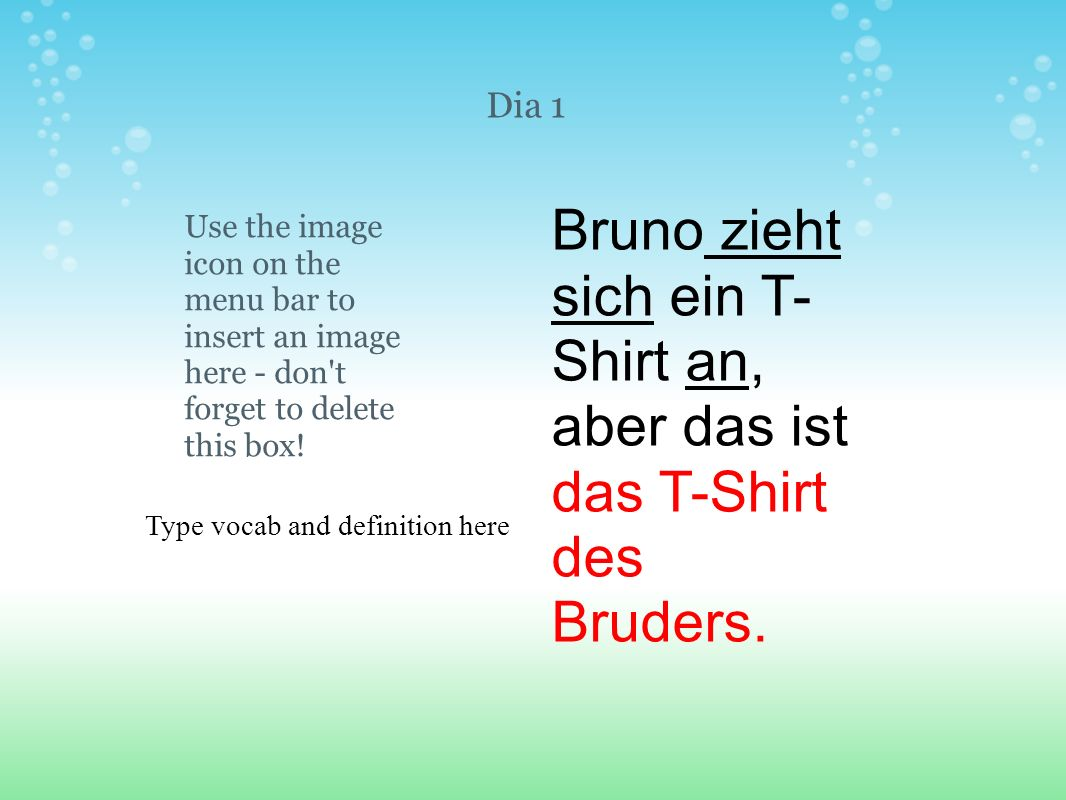 Type vocab and definition here Use the image icon on the menu bar to insert an image here - don't forget to delete this box! Dia 1 Bruno zieht sich ei