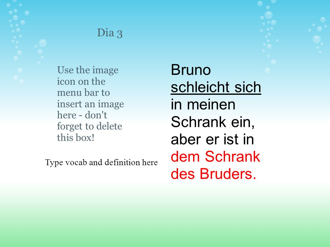 Type vocab and definition here Use the image icon on the menu bar to insert an image here - don't forget to delete this box! Dia 3 Bruno schleicht sic