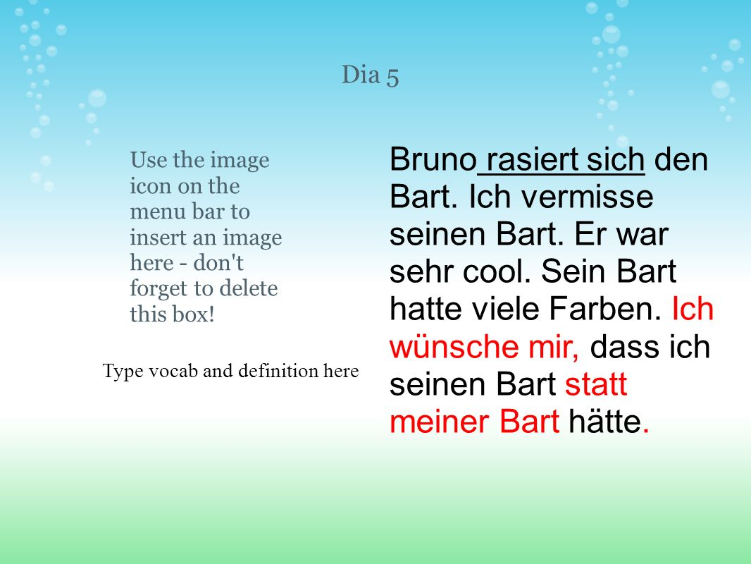 Type vocab and definition here Use the image icon on the menu bar to insert an image here - don't forget to delete this box! Dia 5 Bruno rasiert sich