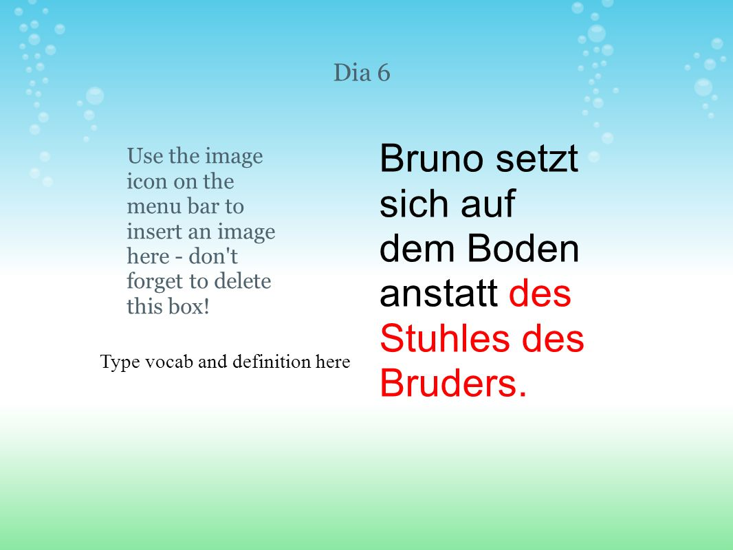 Type vocab and definition here Use the image icon on the menu bar to insert an image here - don't forget to delete this box! Dia 6 Bruno setzt sich au