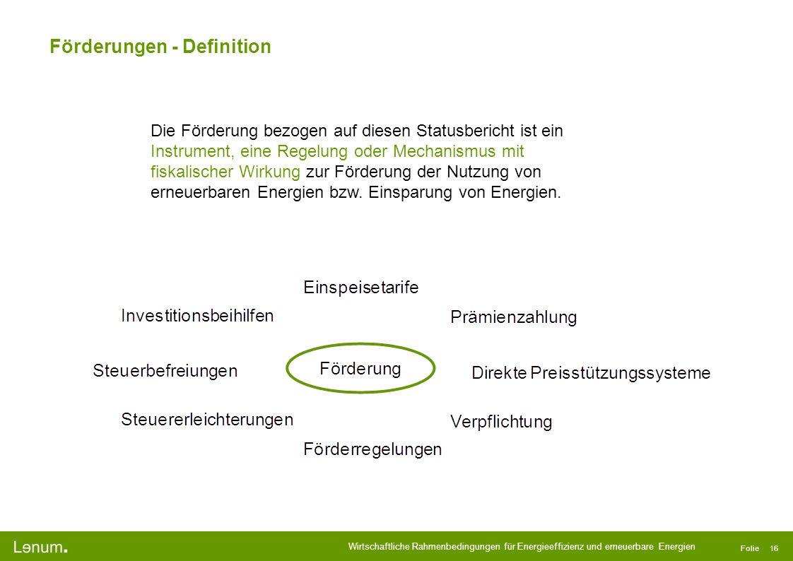 Wirtschaftliche Rahmenbedingungen für Energieeffizienz und erneuerbare Energien Folie 16 Förderungen - Definition Die Förderung bezogen auf diesen Sta