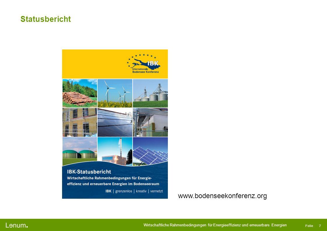 Wirtschaftliche Rahmenbedingungen für Energieeffizienz und erneuerbare Energien Folie 7 Statusbericht www.bodenseekonferenz.org
