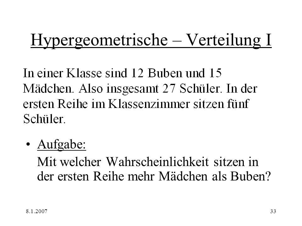 8.1.200733 Hypergeometrische – Verteilung I Aufgabe: Mit welcher Wahrscheinlichkeit sitzen in der ersten Reihe mehr Mädchen als Buben?