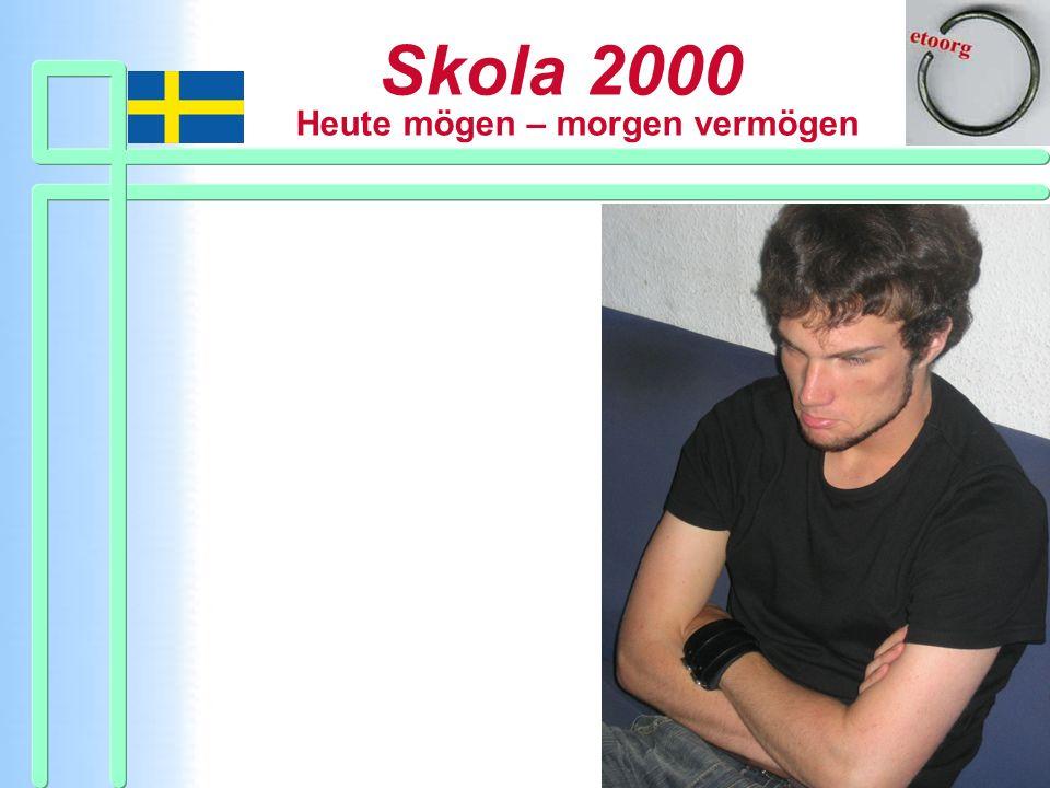 Skola 2000 Heute mögen – morgen vermögen Skola 2000 Ein kultureller Akt