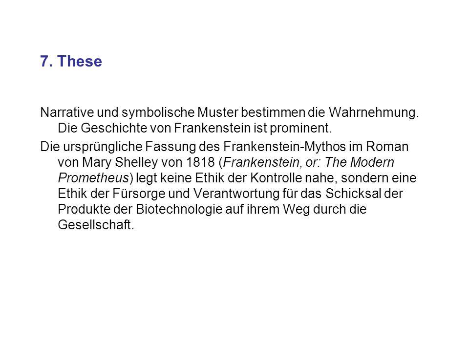 7. These Narrative und symbolische Muster bestimmen die Wahrnehmung. Die Geschichte von Frankenstein ist prominent. Die ursprüngliche Fassung des Fran
