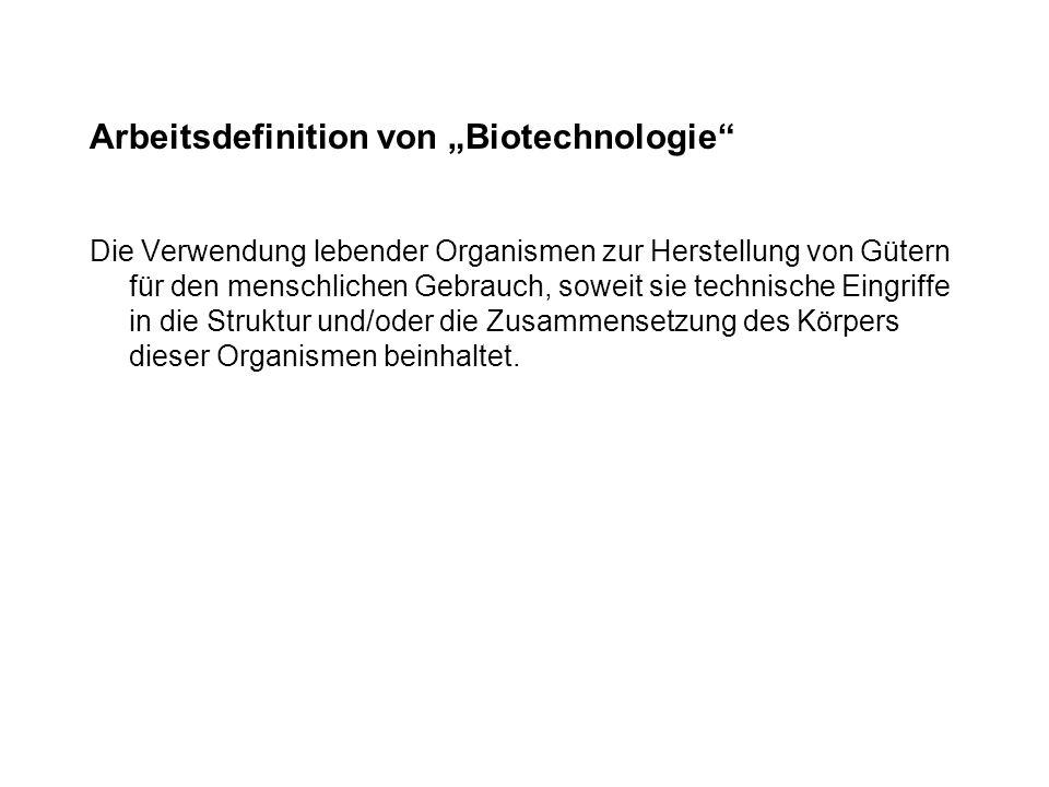 Arbeitsdefinition von Biotechnologie Die Verwendung lebender Organismen zur Herstellung von Gütern für den menschlichen Gebrauch, soweit sie technisch