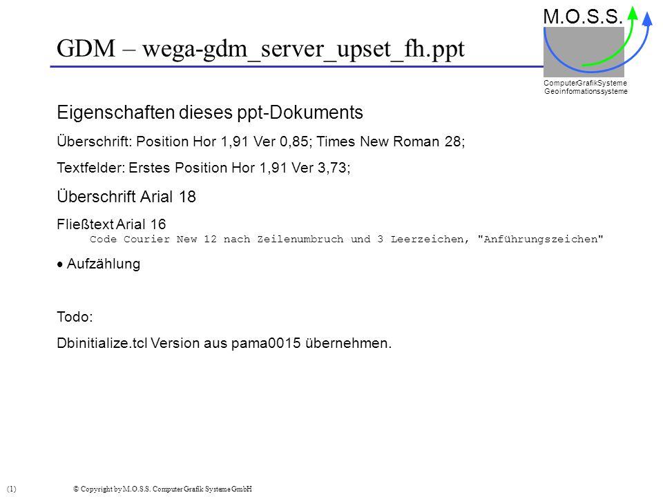 GDM – wega-gdm_server_upset_fh.ppt M.O.S.S. Computer GrafikSysteme Geoinformationssysteme (1) © Copyright by M.O.S.S. Computer Grafik Systeme GmbH Eig