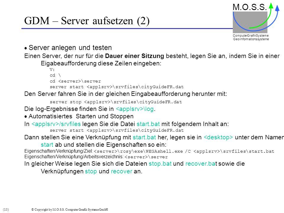 GDM – Server aufsetzen (2) M.O.S.S. Computer GrafikSysteme Geoinformationssysteme Server anlegen und testen Einen Server, der nur für die Dauer einer