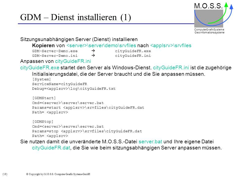 GDM – Dienst installieren (1) M.O.S.S. Computer GrafikSysteme Geoinformationssysteme Sitzungsunabhängigen Server (Dienst) installieren Kopieren von \s