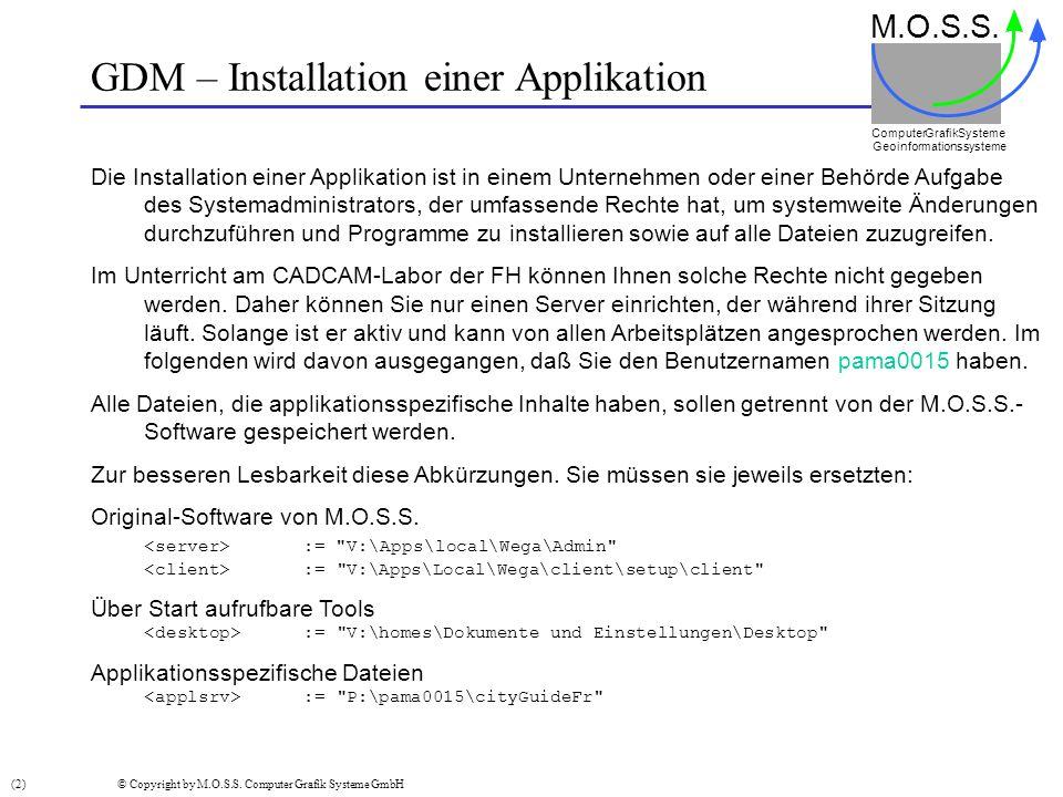 GDM – Installation einer Applikation M.O.S.S. Computer GrafikSysteme Geoinformationssysteme (2) © Copyright by M.O.S.S. Computer Grafik Systeme GmbH D