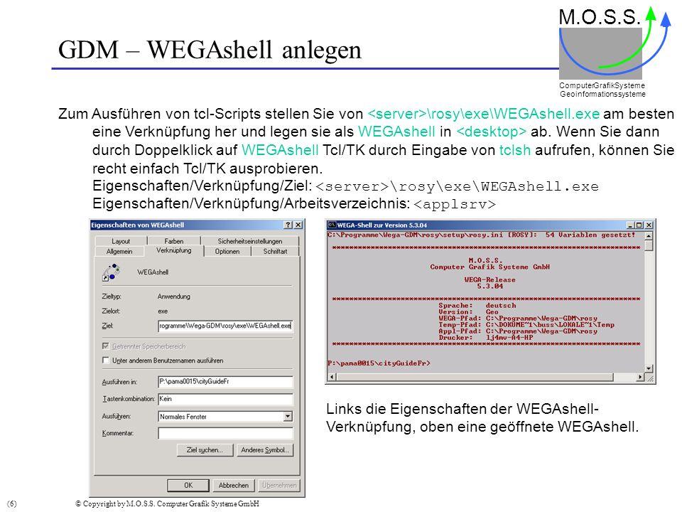 GDM – WEGAshell anlegen M.O.S.S. Computer GrafikSysteme Geoinformationssysteme Zum Ausführen von tcl-Scripts stellen Sie von \rosy\exe\WEGAshell.exe a