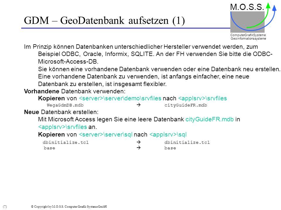 GDM – GeoDatenbank aufsetzen (1) M.O.S.S. Computer GrafikSysteme Geoinformationssysteme Im Prinzip können Datenbanken unterschiedlicher Hersteller ver