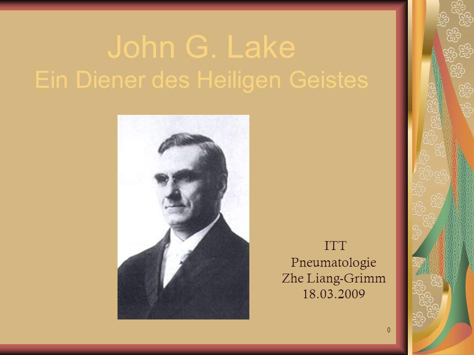 0 John G. Lake Ein Diener des Heiligen Geistes ITT Pneumatologie Zhe Liang-Grimm 18.03.2009