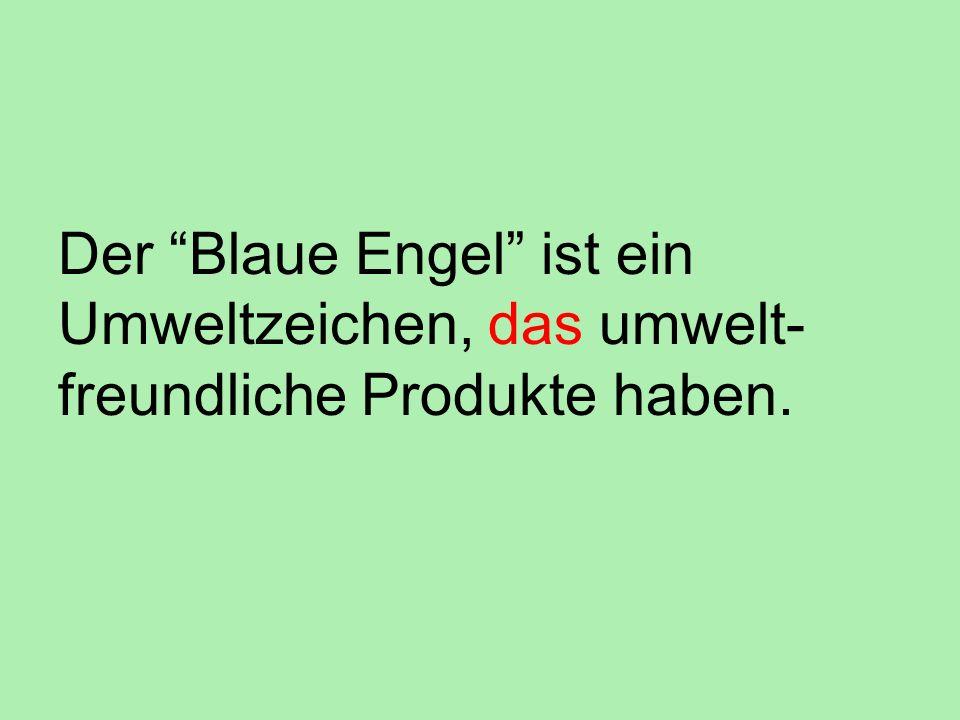 Der Blaue Engel ist ein Umweltzeichen, das umwelt- freundliche Produkte haben.