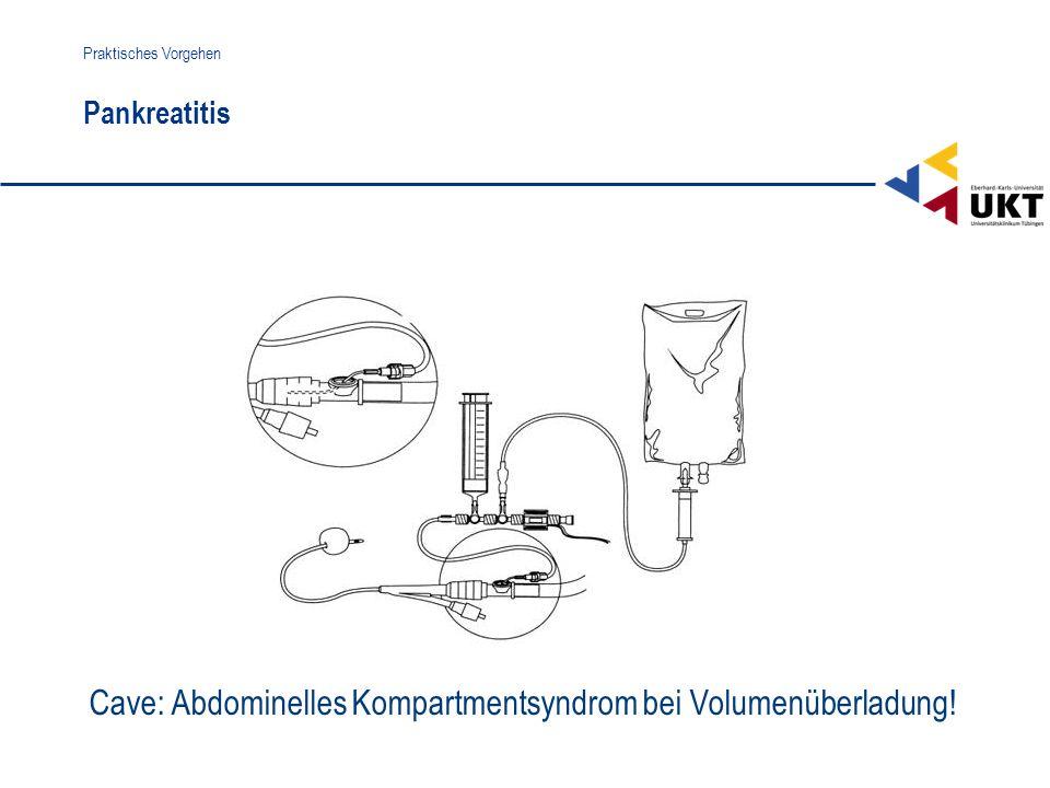 Pankreatitis Praktisches Vorgehen Cave: Abdominelles Kompartmentsyndrom bei Volumenüberladung!